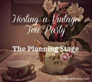 Hosting a Vintage Tea Party: The Planning Stage