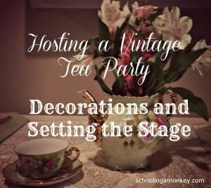 Vintage Tea Party: Decorations and Setting the Stage