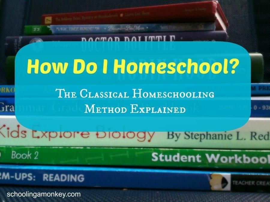 How Do I Homeschool: The Classical Homeschooling Method Explained