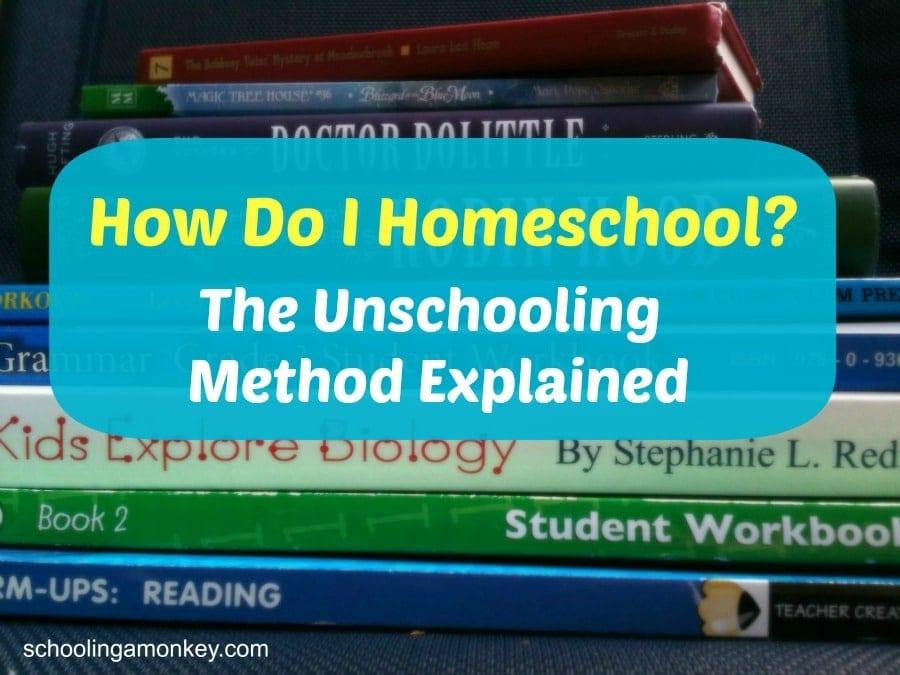 How Do I Homeschool: The Unschooling Method Explained