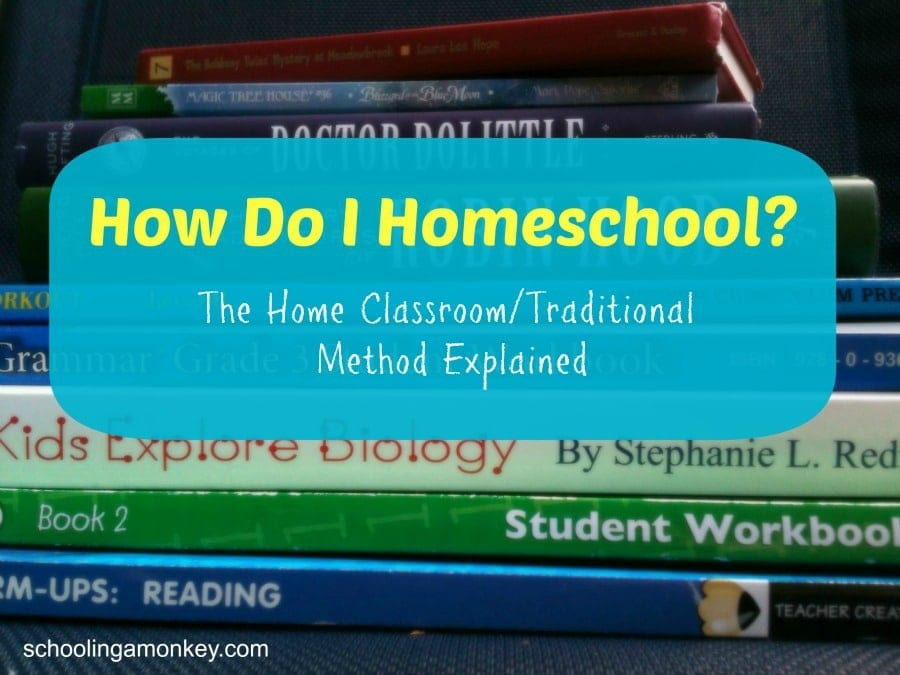 How Do I Homeschool: The Home Classroom/Traditional Method Explained