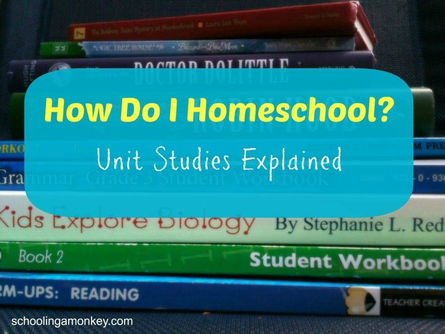 How Do I Homeschool: Unit Studies Explained