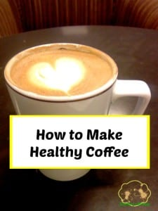 How to Make Healthy Coffee: Tips for Tired Moms
