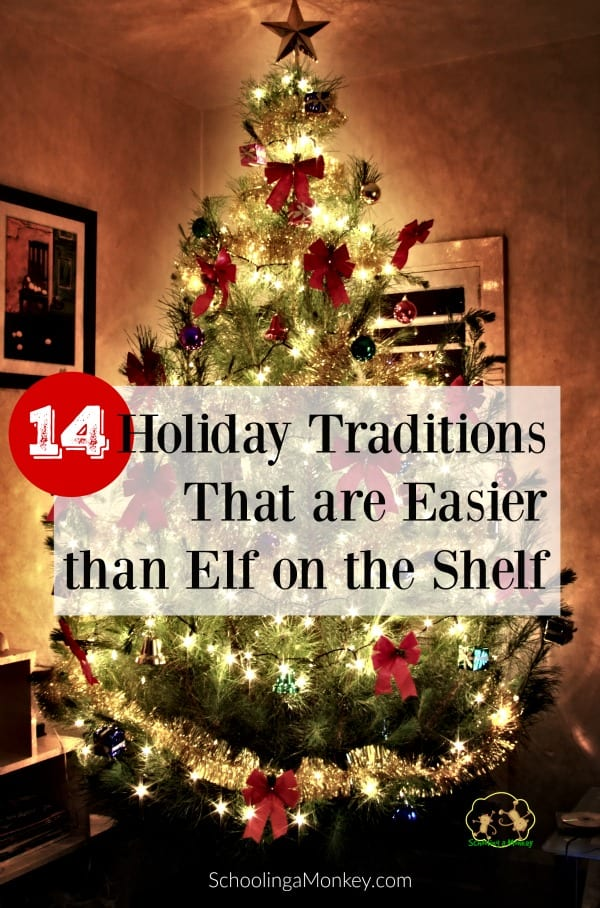 If you can't commit to daily Elf on the Shelf, these 14 holiday traditions will make Christmas festive and fun with a lot less effort.
