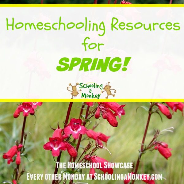 Spring Homeschooling Resources (Homeschool Showcase)