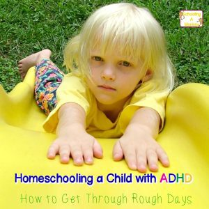 Homeschooling a Child with ADHD: Help for the Roughest Days