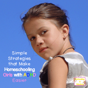 Yes, Girls Can Have ADHD: Tips for Homeschooling a Girl with ADHD
