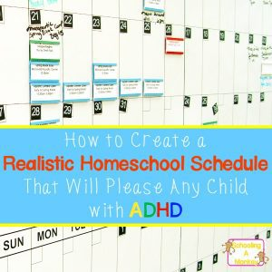 Creating a Realistic Homeschool Schedule Your ADHD Child Will Love
