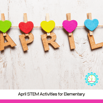 Easy April STEM Challenges for Elementary