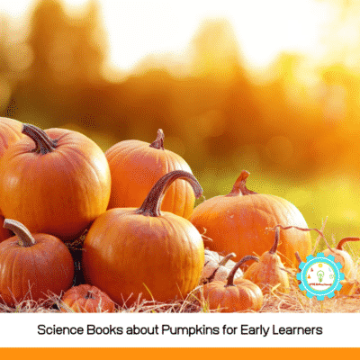 11 Books about Pumpkins for Preschool (with a STEM twist!)