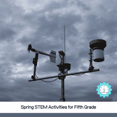 Exciting and Fun Spring STEM Activities for 5th Grade