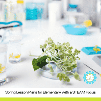 Spring Lesson Plans for Elementary with a STEAM Focus