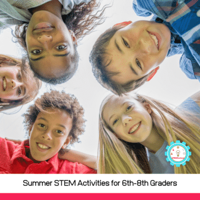 20+ Amazing Summer STEM Activities for Middle School