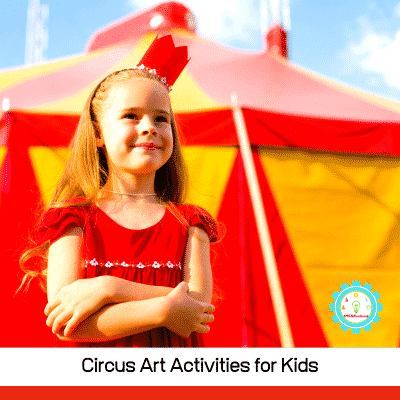 20+ Exciting and Creative Circus Art Activities for Curious Kids